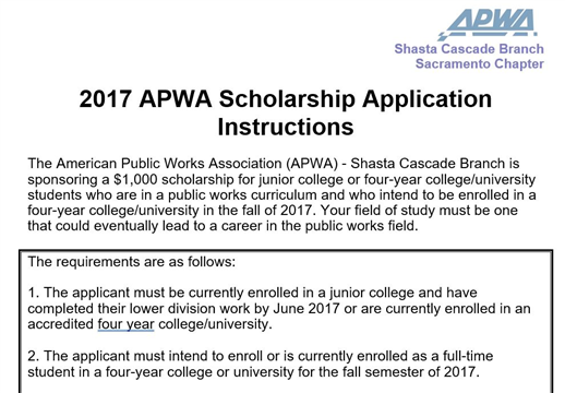 The Shasta Cascade Branch is sponsoring a $1,000 scholarship for junior college or four-year college/university students who are in a public works curriculum and who intend to be enrolled in a four-year college/university in the fall of 2017